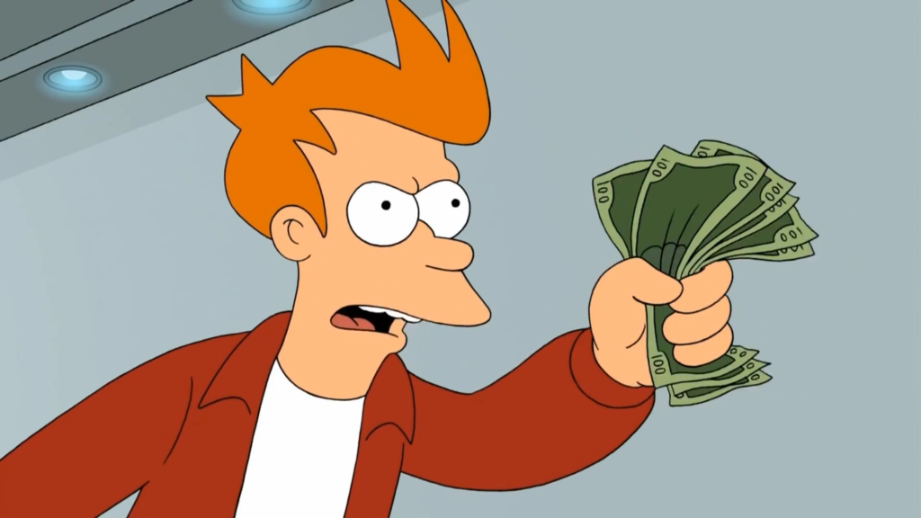 Futuramas Fry: Shutup and take my money