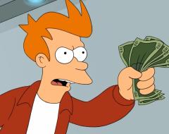 Futuramas Fry: Shutup and take my money