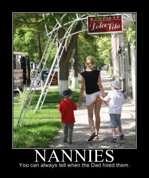 Nannies, never had one, wonder if I could get one now though